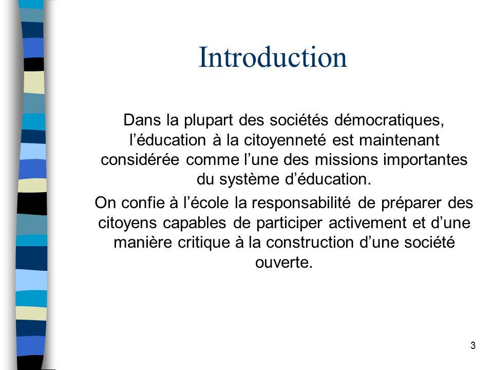 Introduction Dans la plupart des sociétés démocratiques, léducation à la citoyenneté est maintenant considérée comme lune des missions importantes du