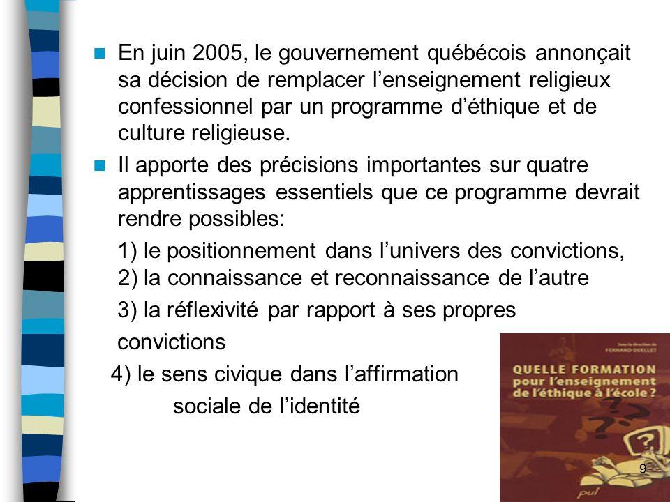 En juin 2005, le gouvernement québécois annonçait sa décision de remplacer lenseignement religieux confessionnel par un programme déthique et de cultu