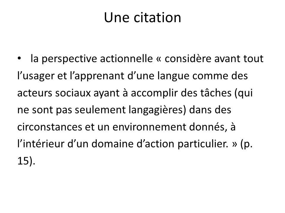 Une citation la perspective actionnelle « considère avant tout lusager et lapprenant dune langue comme des acteurs sociaux ayant à accomplir des tâche