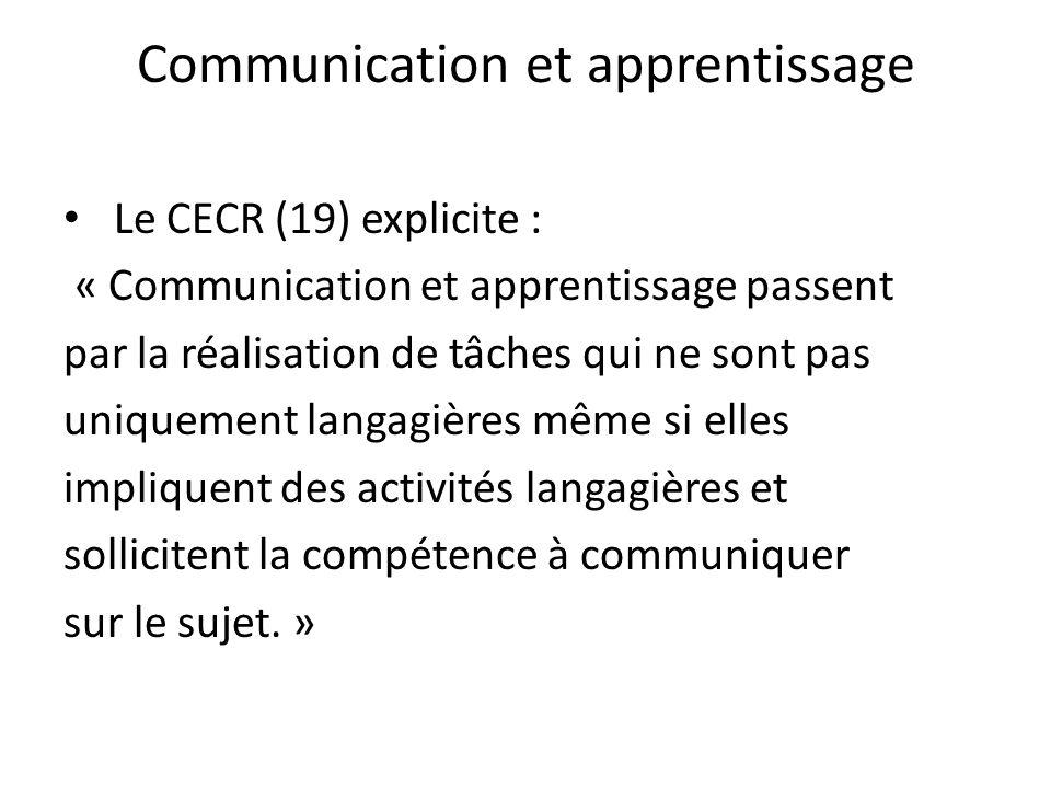 Communication et apprentissage Le CECR (19) explicite : « Communication et apprentissage passent par la réalisation de tâches qui ne sont pas uniqueme
