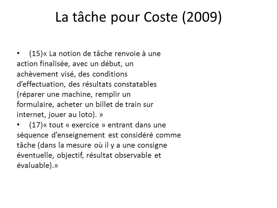 La tâche pour Coste (2009) (15)« La notion de tâche renvoie à une action finalisée, avec un début, un achèvement visé, des conditions deffectuation, d