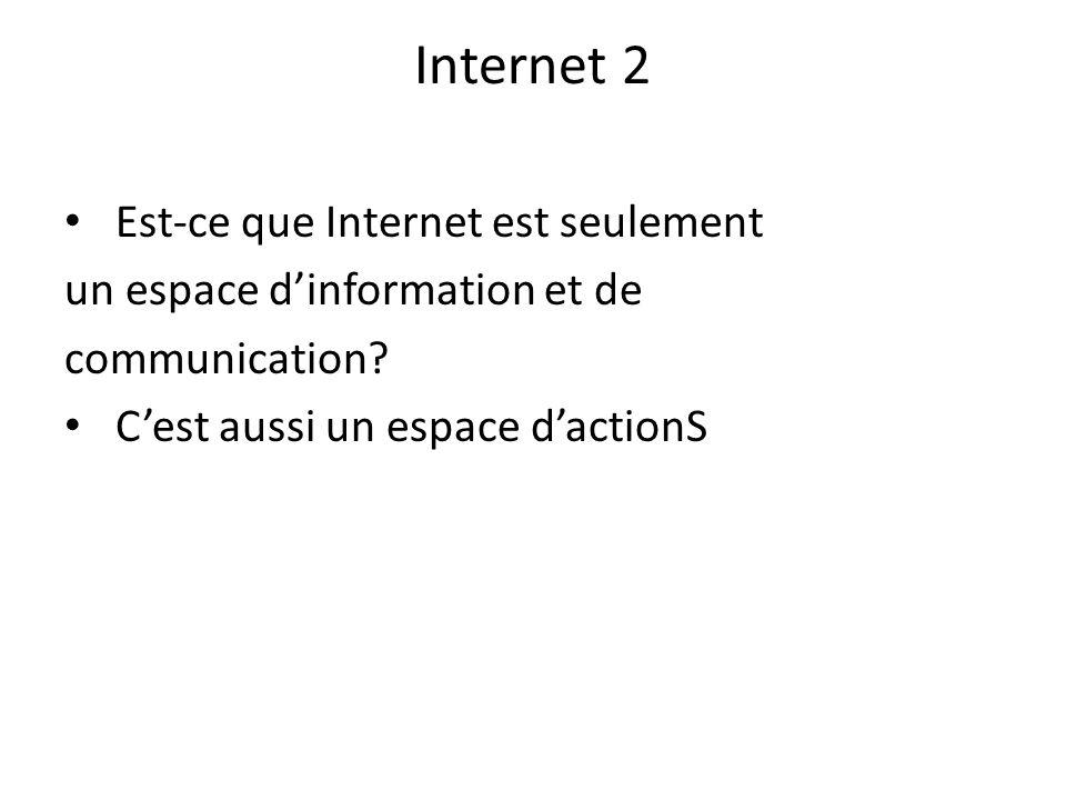 Internet 2 Est-ce que Internet est seulement un espace dinformation et de communication? Cest aussi un espace dactionS