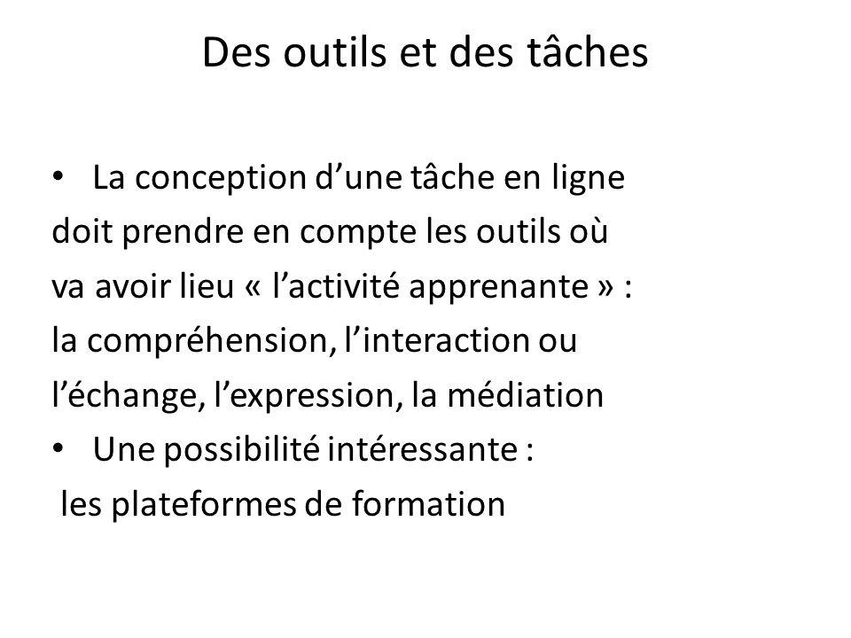 Des outils et des tâches La conception dune tâche en ligne doit prendre en compte les outils où va avoir lieu « lactivité apprenante » : la compréhens