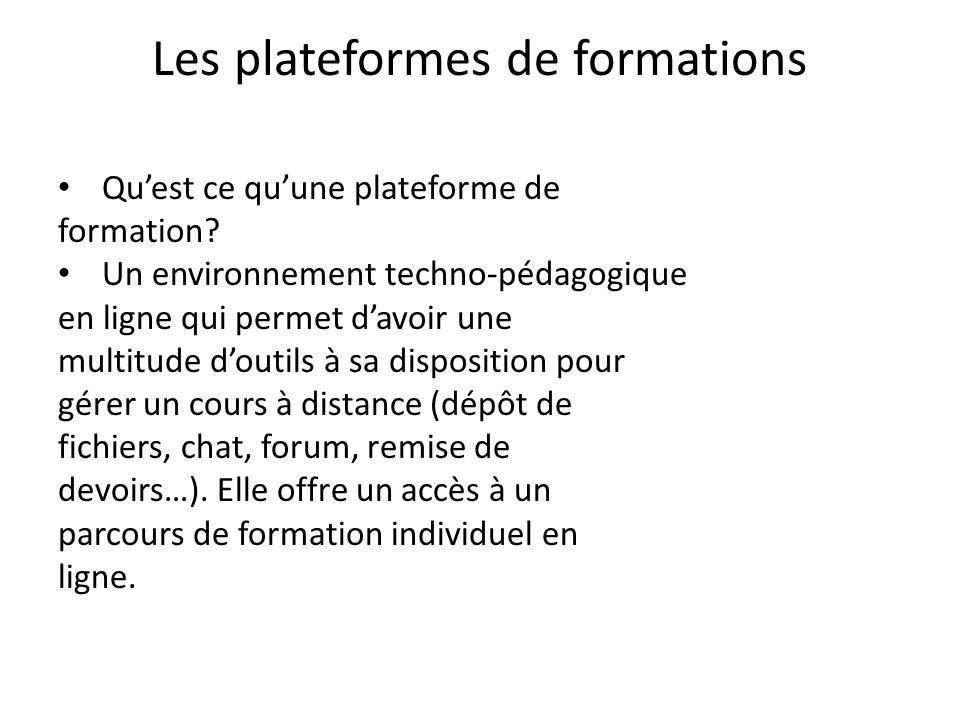 Les plateformes de formations Quest ce quune plateforme de formation? Un environnement techno-pédagogique en ligne qui permet davoir une multitude dou