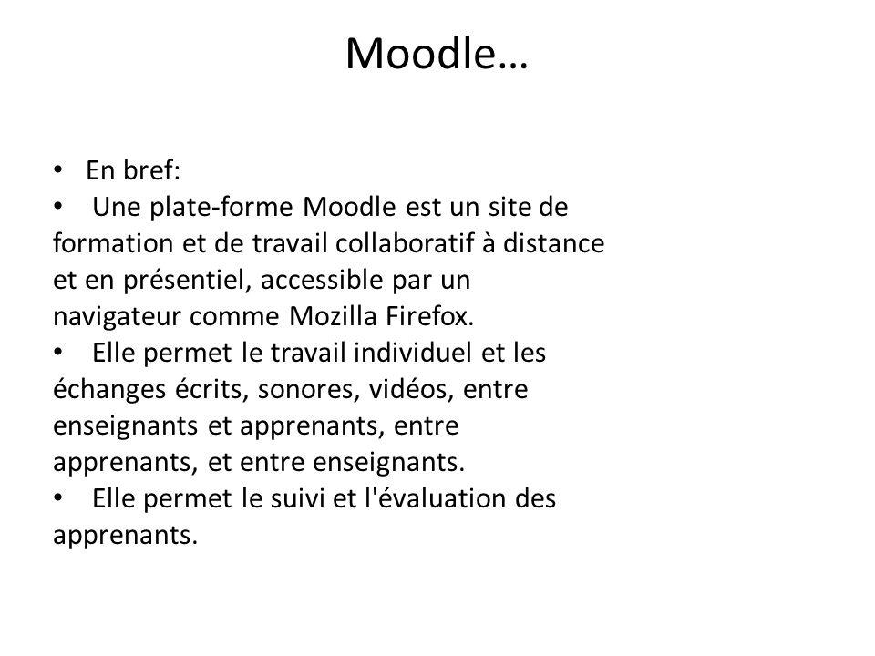 Moodle… En bref: Une plate-forme Moodle est un site de formation et de travail collaboratif à distance et en présentiel, accessible par un navigateur