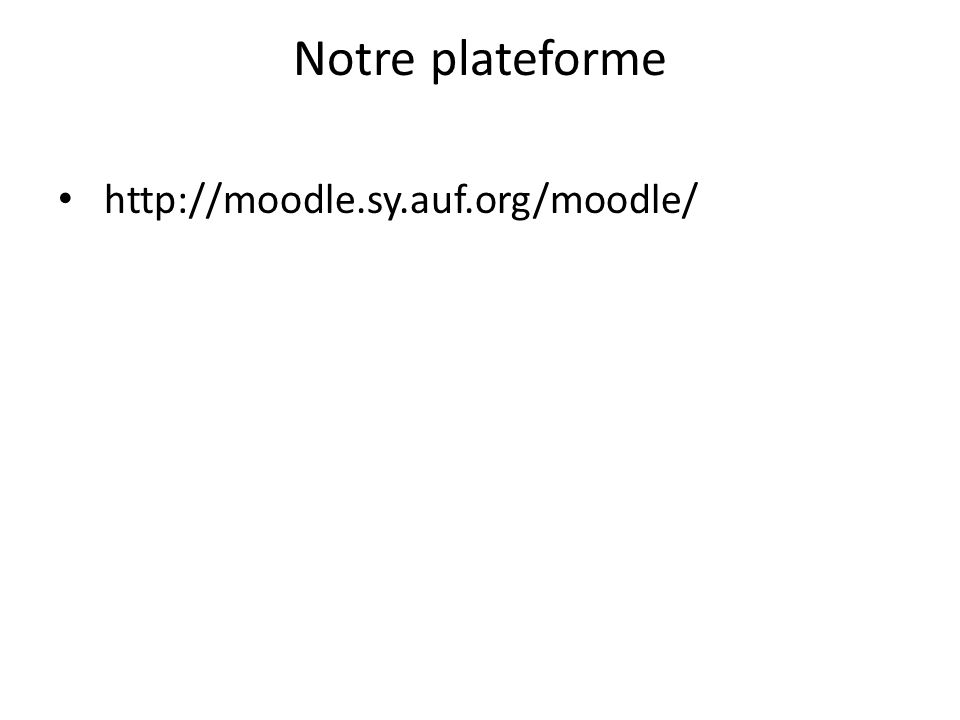 Notre plateforme http://moodle.sy.auf.org/moodle/