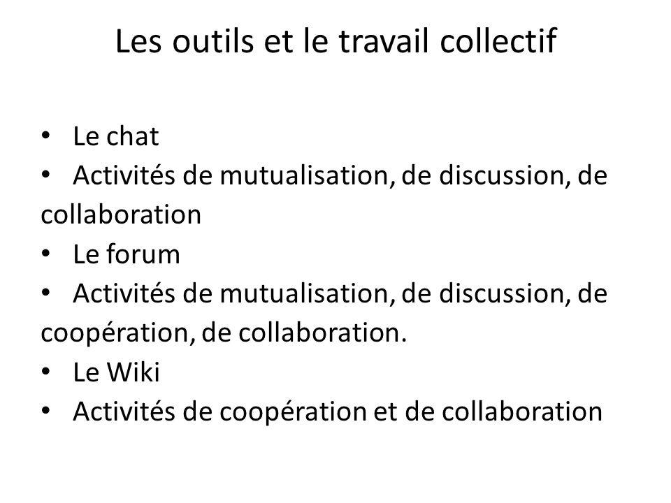 Les outils et le travail collectif Le chat Activités de mutualisation, de discussion, de collaboration Le forum Activités de mutualisation, de discuss