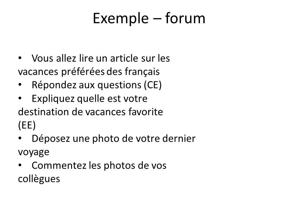 Exemple – forum Vous allez lire un article sur les vacances préférées des français Répondez aux questions (CE) Expliquez quelle est votre destination