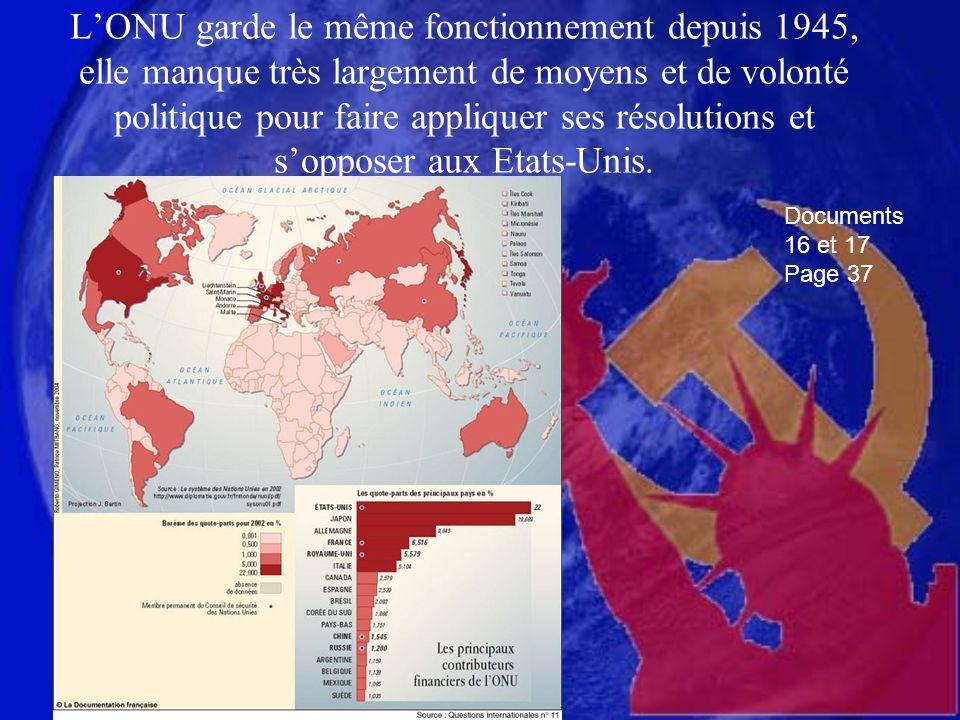 LONU garde le même fonctionnement depuis 1945, elle manque très largement de moyens et de volonté politique pour faire appliquer ses résolutions et sopposer aux Etats-Unis.