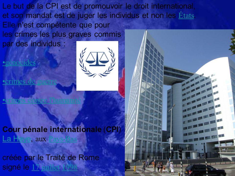 Le but de la CPI est de promouvoir le droit international, et son mandat est de juger les individus et non les États.
