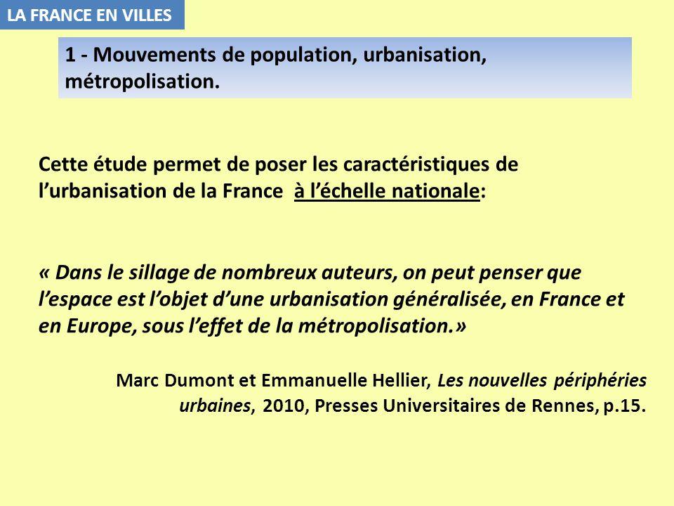Cette étude permet de poser les caractéristiques de lurbanisation de la France à léchelle nationale: « Dans le sillage de nombreux auteurs, on peut pe