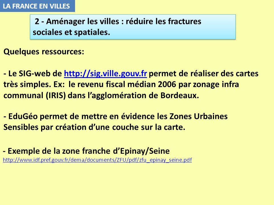 LA FRANCE EN VILLES 2 - Aménager les villes : réduire les fractures sociales et spatiales. Quelques ressources: - Le SIG-web de http://sig.ville.gouv.