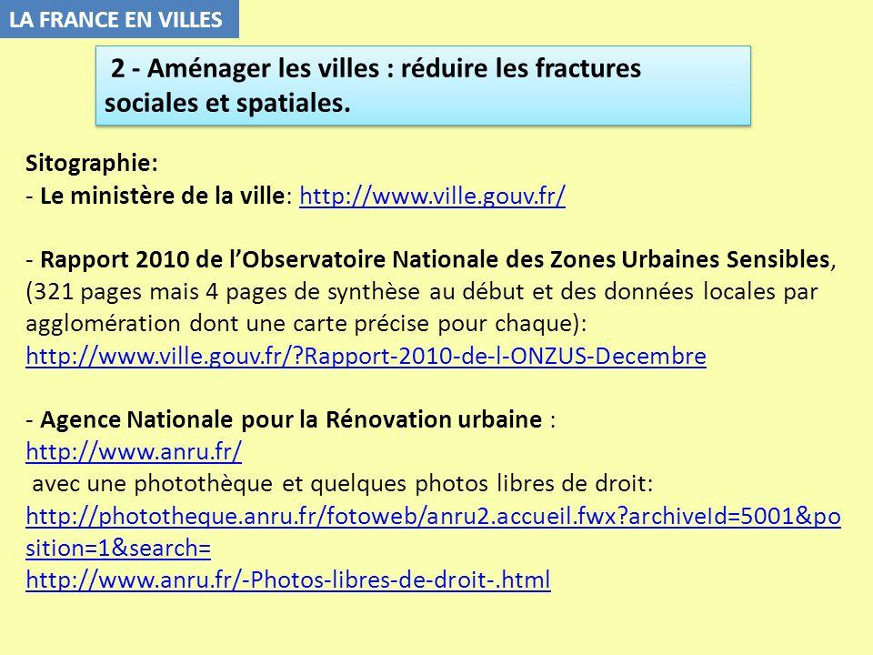Sitographie: - Le ministère de la ville: http://www.ville.gouv.fr/http://www.ville.gouv.fr/ - Rapport 2010 de lObservatoire Nationale des Zones Urbain