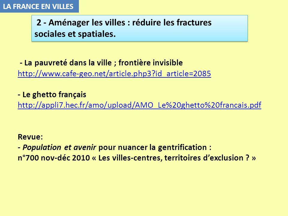 LA FRANCE EN VILLES - La pauvreté dans la ville ; frontière invisible http://www.cafe-geo.net/article.php3?id_article=2085 - Le ghetto français http:/
