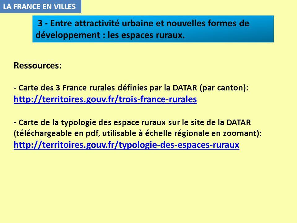 LA FRANCE EN VILLES 3 - Entre attractivité urbaine et nouvelles formes de développement : les espaces ruraux. Ressources: - Carte des 3 France rurales
