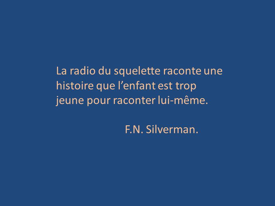 La radio du squelette raconte une histoire que lenfant est trop jeune pour raconter lui-même. F.N. Silverman.