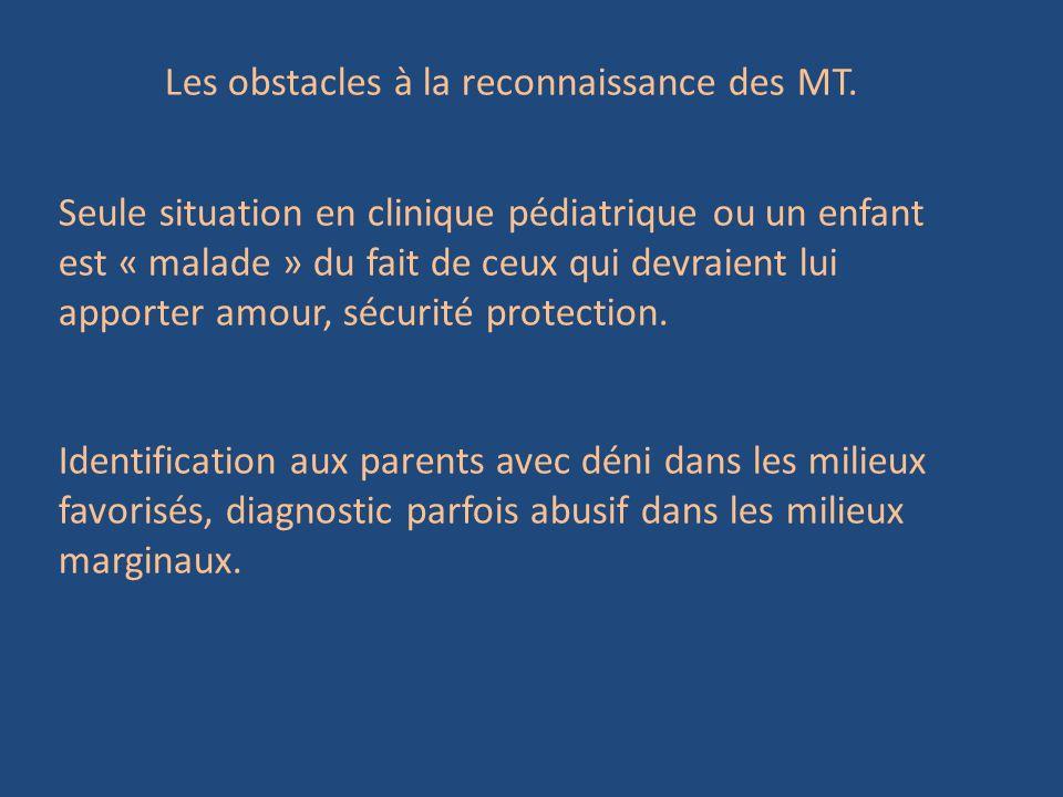 Les obstacles à la reconnaissance des MT. Seule situation en clinique pédiatrique ou un enfant est « malade » du fait de ceux qui devraient lui apport