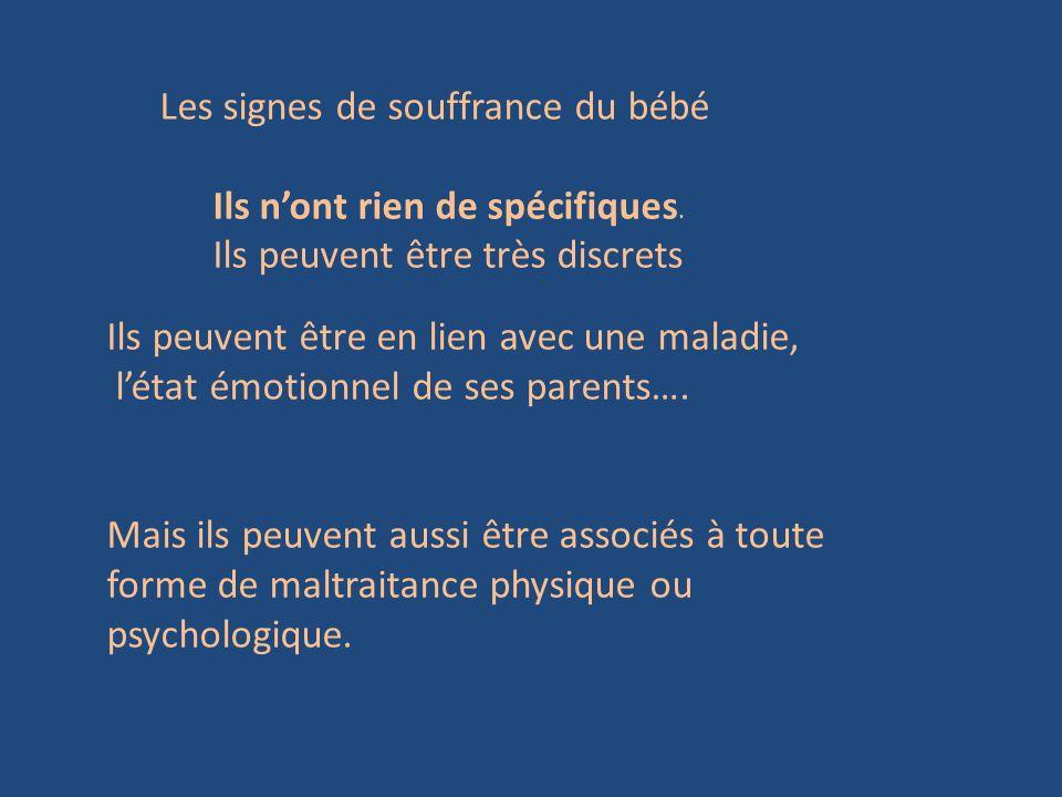 Les signes de souffrance du bébé Ils nont rien de spécifiques. Ils peuvent être très discrets Ils peuvent être en lien avec une maladie, létat émotion