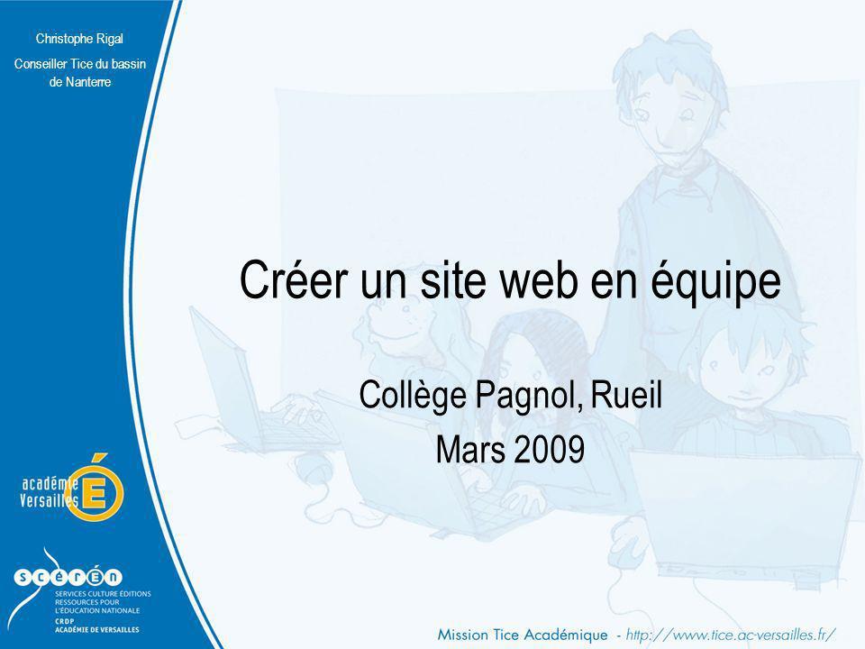 Christophe Rigal Conseiller Tice du bassin de Nanterre Créer un site web en équipe Collège Pagnol, Rueil Mars 2009