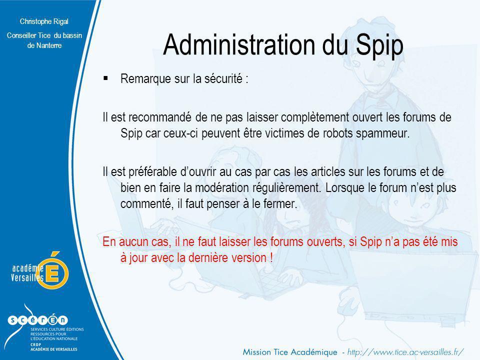 Christophe Rigal Conseiller Tice du bassin de Nanterre Administration du Spip Remarque sur la sécurité : Il est recommandé de ne pas laisser complètem