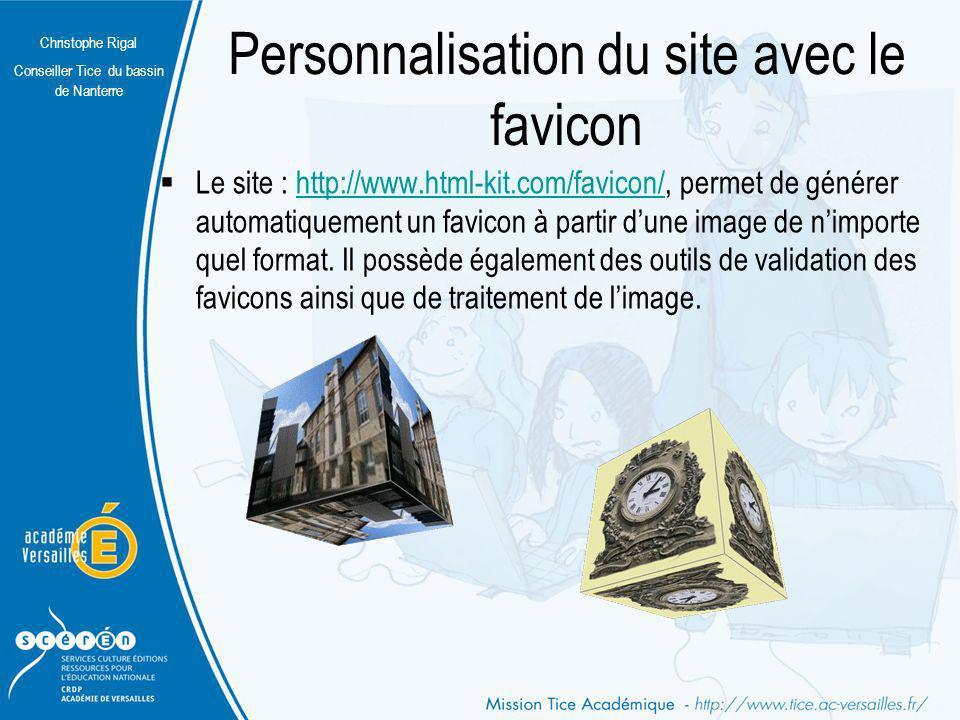 Christophe Rigal Conseiller Tice du bassin de Nanterre Personnalisation du site avec le favicon Le site : http://www.html-kit.com/favicon/, permet de