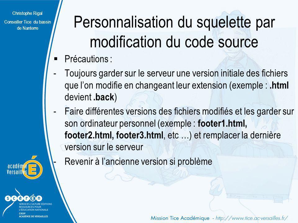 Christophe Rigal Conseiller Tice du bassin de Nanterre Personnalisation du squelette par modification du code source Précautions : -Toujours garder su