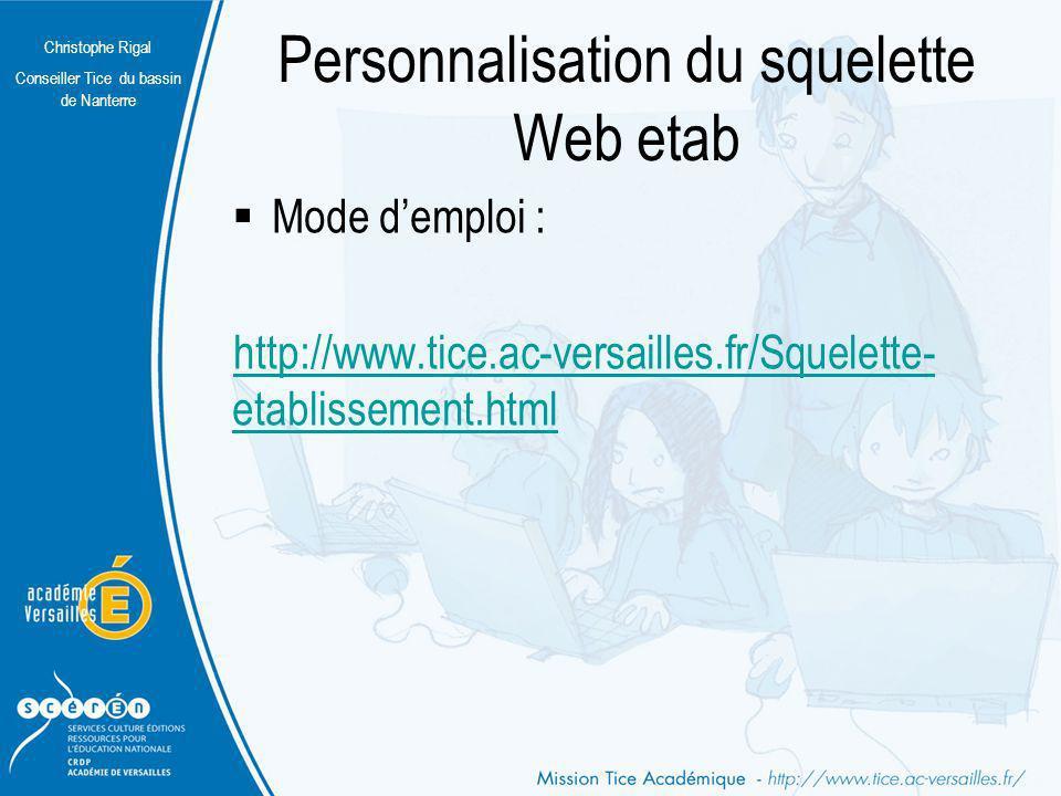 Christophe Rigal Conseiller Tice du bassin de Nanterre Personnalisation du squelette Web etab Mode demploi : http://www.tice.ac-versailles.fr/Squelett