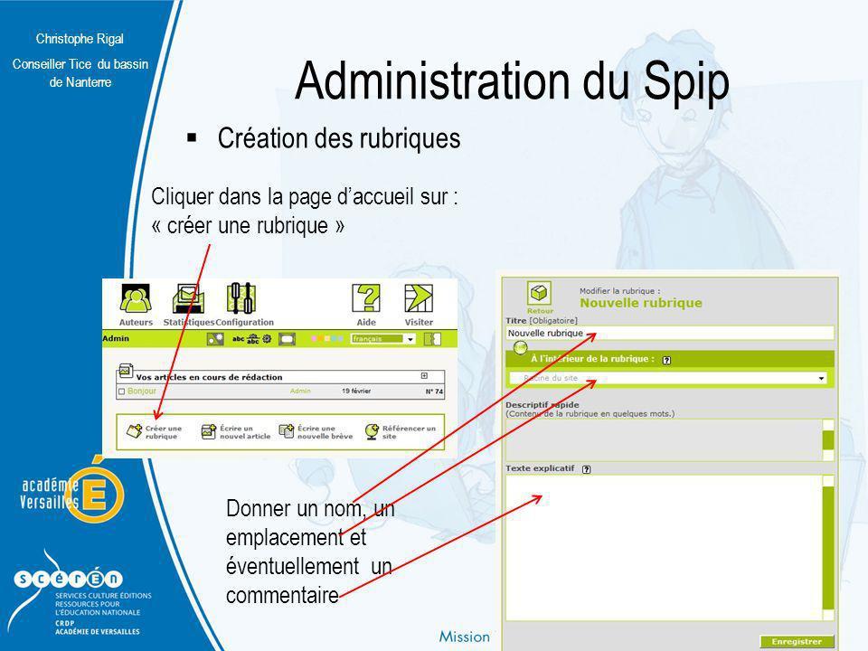 Christophe Rigal Conseiller Tice du bassin de Nanterre Administration du Spip Création des rubriques Cliquer dans la page daccueil sur : « créer une r