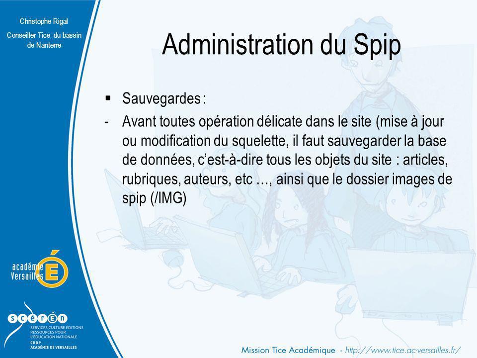 Christophe Rigal Conseiller Tice du bassin de Nanterre Administration du Spip Sauvegardes : -Avant toutes opération délicate dans le site (mise à jour
