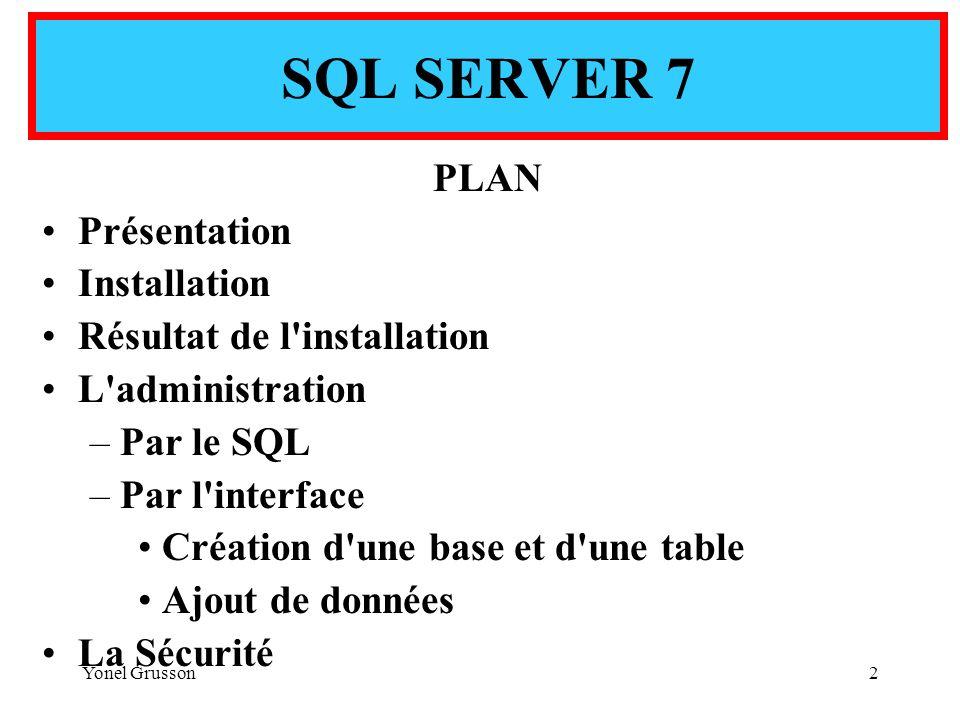 Yonel Grusson2 PLAN Présentation Installation Résultat de l'installation L'administration –Par le SQL –Par l'interface Création d'une base et d'une ta