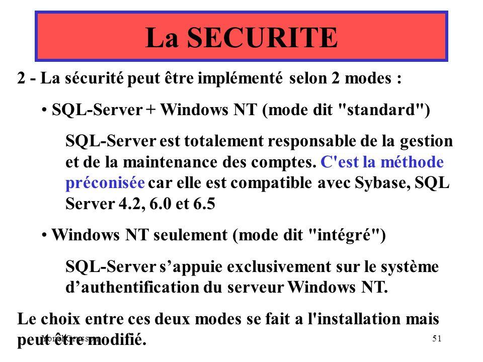 Yonel Grusson51 La SECURITE 2 - La sécurité peut être implémenté selon 2 modes : SQL-Server + Windows NT (mode dit