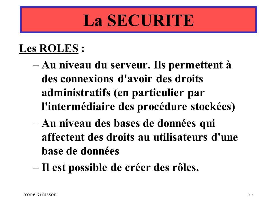Yonel Grusson77 Les ROLES : –Au niveau du serveur. Ils permettent à des connexions d'avoir des droits administratifs (en particulier par l'intermédiai