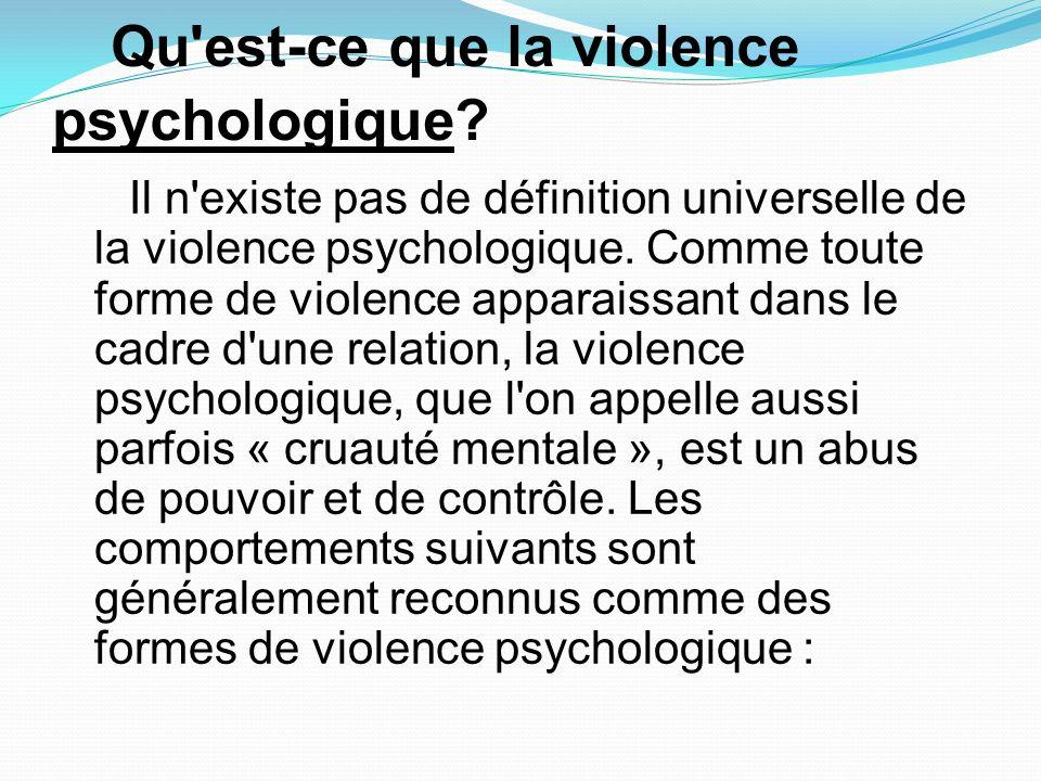 Qu'est-ce que la violence psychologique? Il n'existe pas de définition universelle de la violence psychologique. Comme toute forme de violence apparai