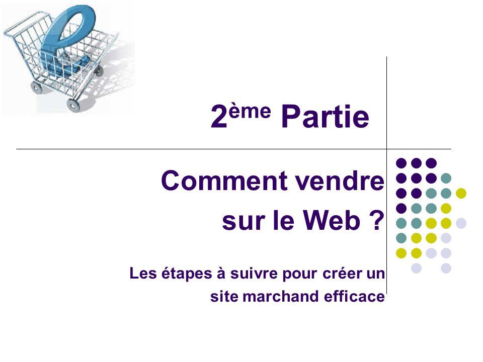 2 ème Partie Comment vendre sur le Web ? Les étapes à suivre pour créer un site marchand efficace
