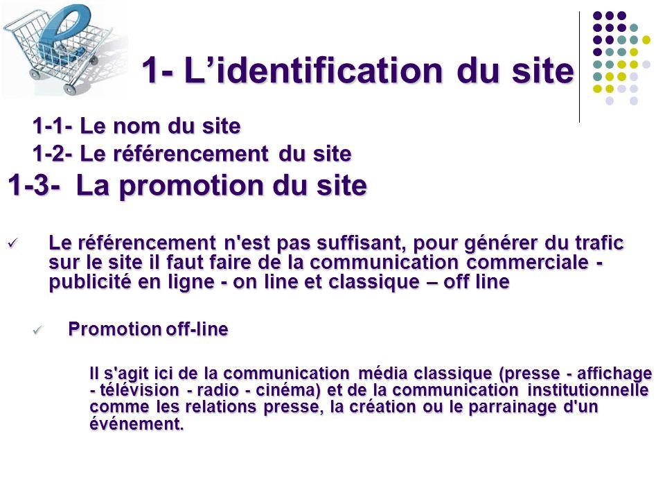 1- Lidentification du site 1-1- Le nom du site 1-2- Le référencement du site 1-3- La promotion du site Le référencement n'est pas suffisant, pour géné