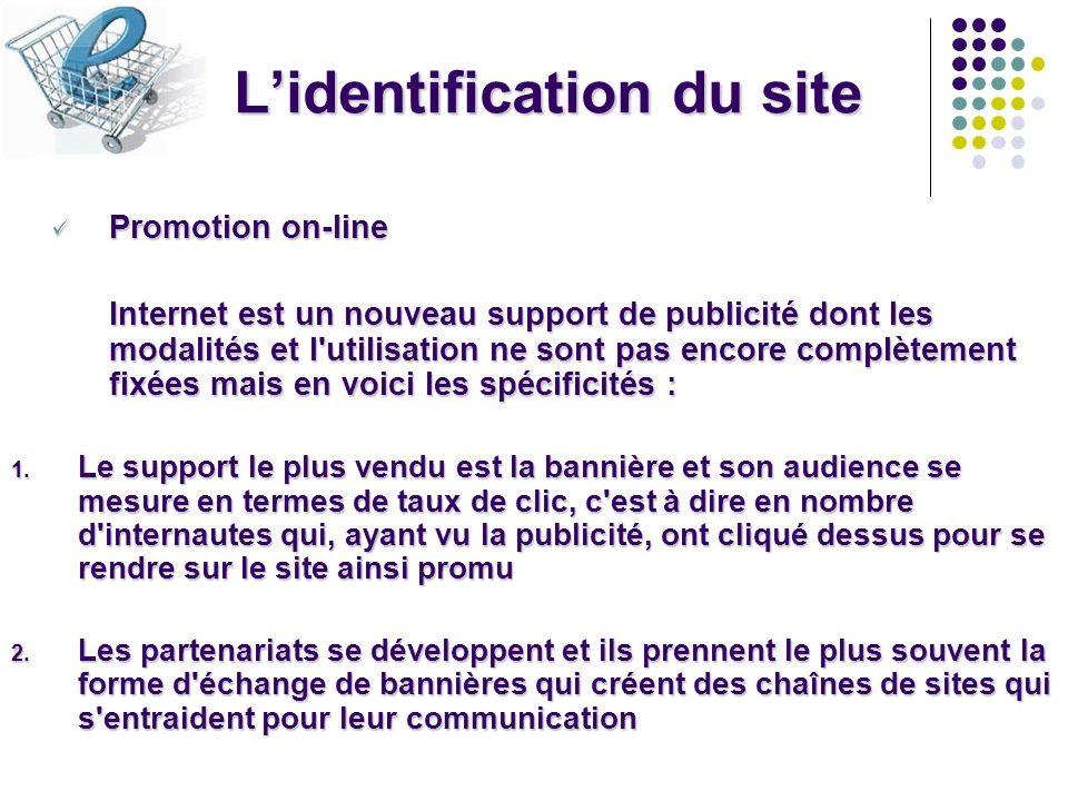 Lidentification du site Promotion on-line Promotion on-line Internet est un nouveau support de publicité dont les modalités et l'utilisation ne sont p