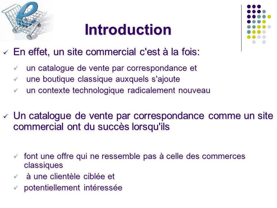 Introduction En effet, un site commercial c'est à la fois: En effet, un site commercial c'est à la fois: un catalogue de vente par correspondance et u