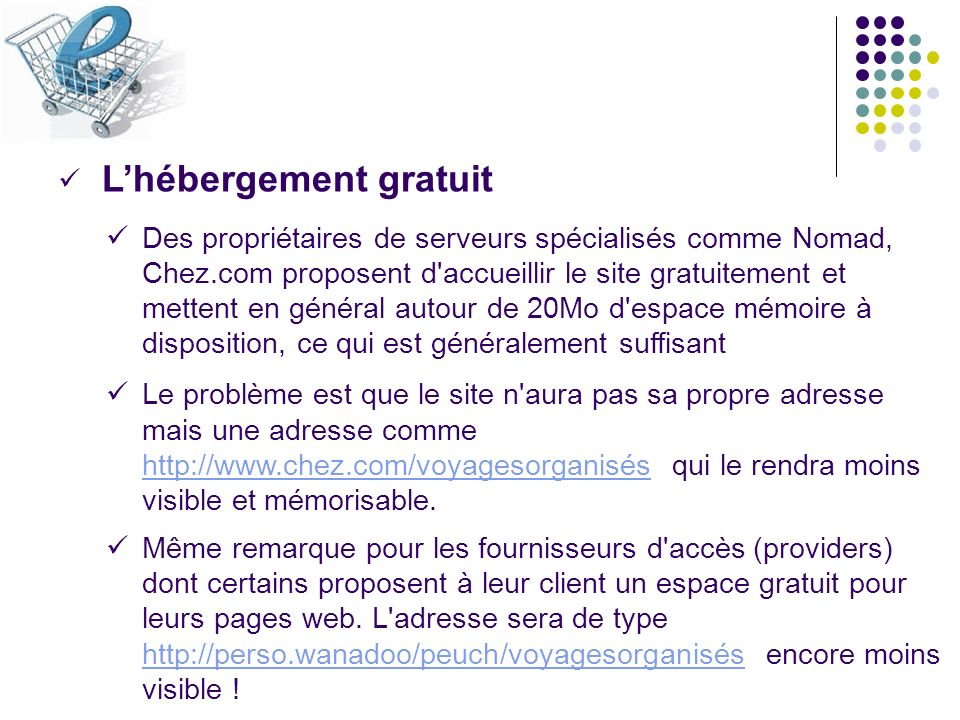 Lhébergement gratuit Des propriétaires de serveurs spécialisés comme Nomad, Chez.com proposent d'accueillir le site gratuitement et mettent en général