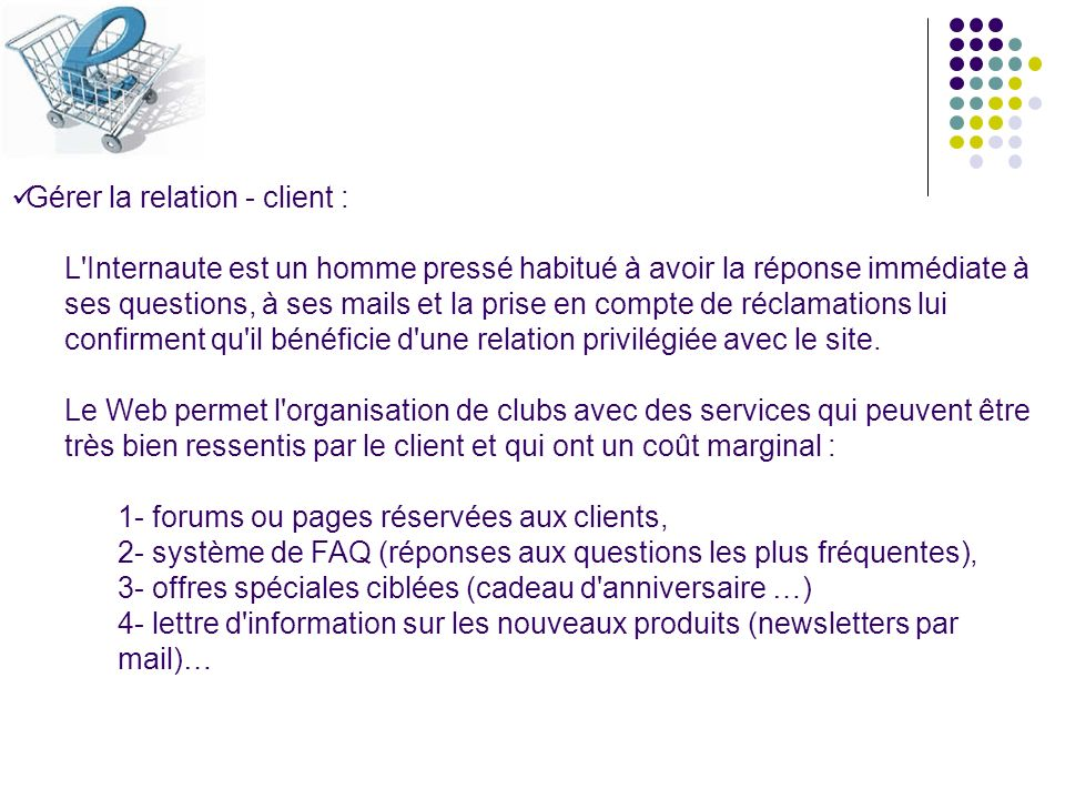 Gérer la relation - client : L'Internaute est un homme pressé habitué à avoir la réponse immédiate à ses questions, à ses mails et la prise en compte