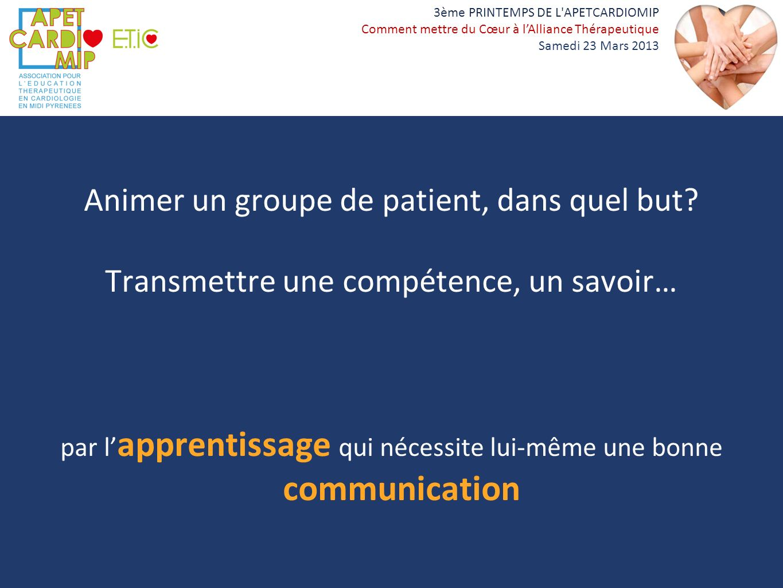 3ème PRINTEMPS DE L'APETCARDIOMIP Comment mettre du Cœur à lAlliance Thérapeutique Samedi 23 Mars 2013 Animer un groupe de patient, dans quel but? Tra