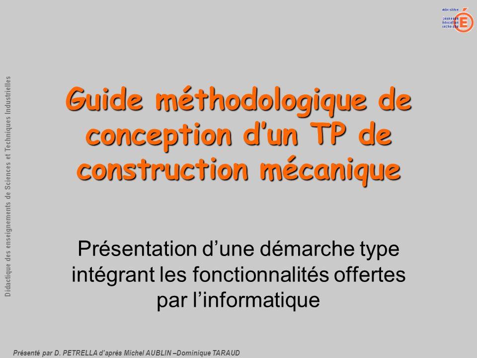 Présenté par D. PETRELLA daprès Michel AUBLIN –Dominique TARAUD Didactique des enseignements de Sciences et Techniques Industrielles Guide méthodologi