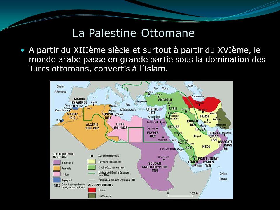 La Palestine Ottomane A partir du XIIIème siècle et surtout à partir du XVIème, le monde arabe passe en grande partie sous la domination des Turcs ott