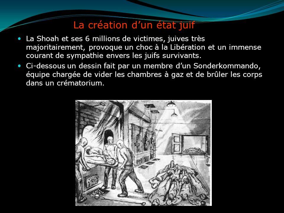 La création dun état juif La Shoah et ses 6 millions de victimes, juives très majoritairement, provoque un choc à la Libération et un immense courant