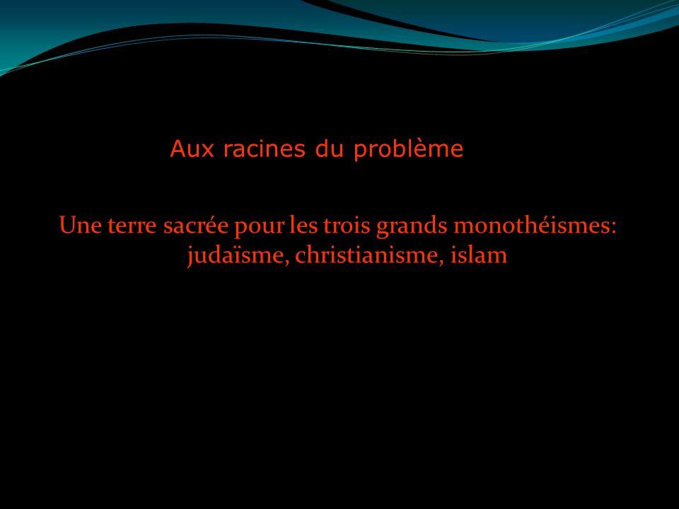Aux racines du problème Une terre sacrée pour les trois grands monothéismes: judaïsme, christianisme, islam