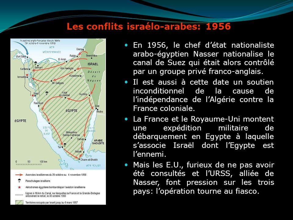 Les conflits israélo-arabes: 1956 En 1956, le chef détat nationaliste arabo-égyptien Nasser nationalise le canal de Suez qui était alors contrôlé par