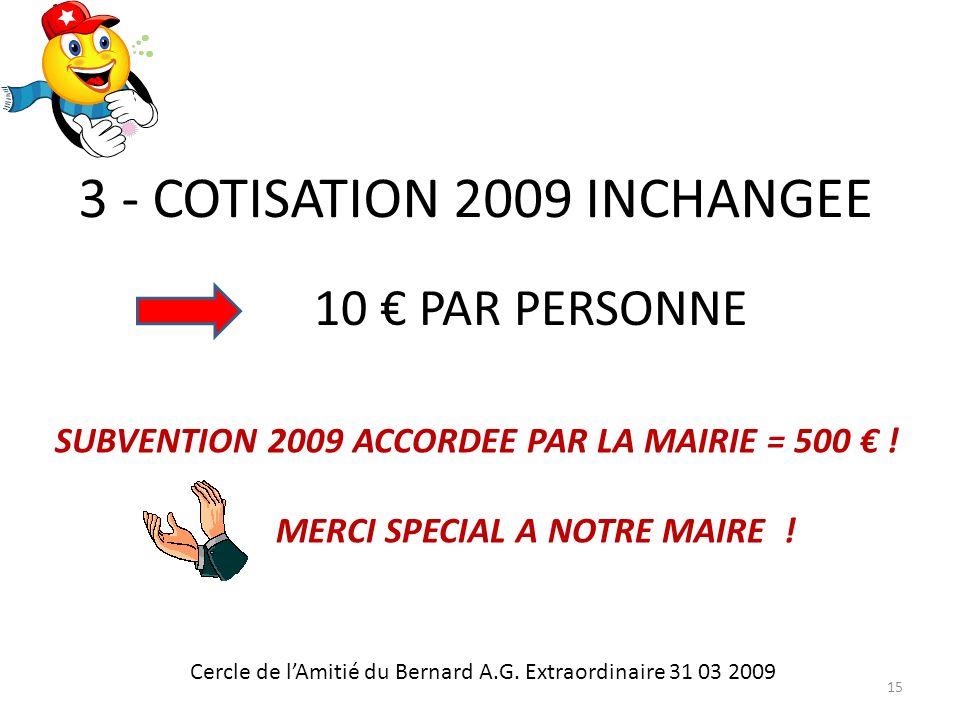 3 - COTISATION 2009 INCHANGEE 10 PAR PERSONNE Cercle de lAmitié du Bernard A.G.