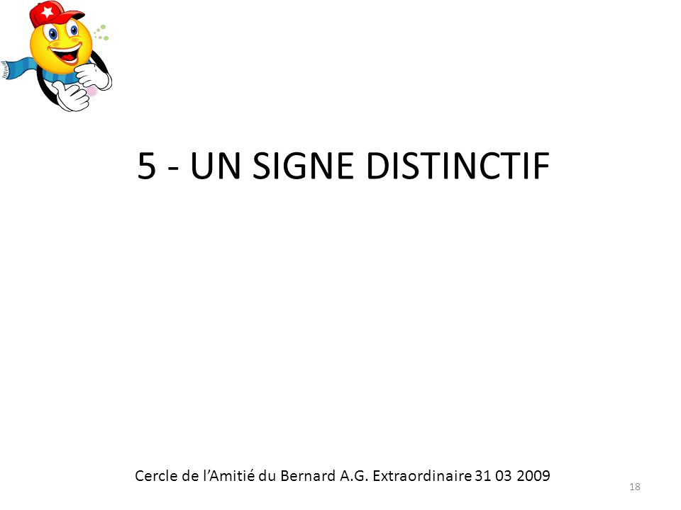 5 - UN SIGNE DISTINCTIF Cercle de lAmitié du Bernard A.G. Extraordinaire 31 03 2009 18