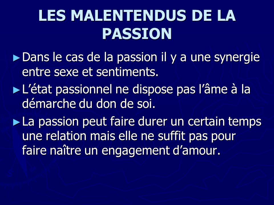 LES MALENTENDUS DE LA PASSION Dans le cas de la passion il y a une synergie entre sexe et sentiments. Dans le cas de la passion il y a une synergie en
