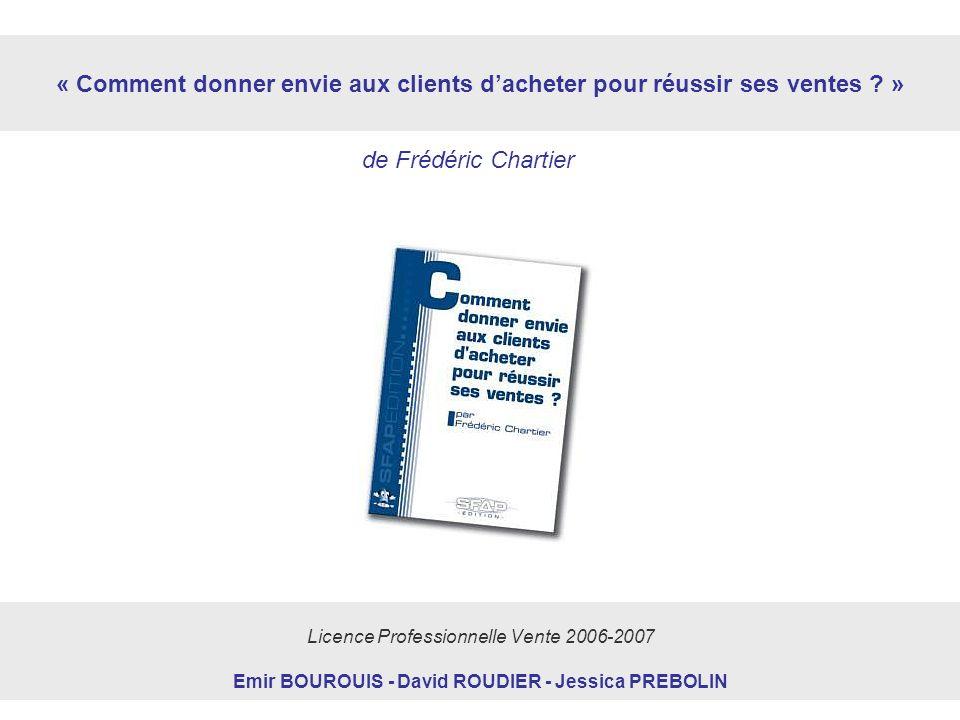 Licence Professionnelle Vente 2006-2007 Emir BOUROUIS - David ROUDIER - Jessica PREBOLIN de Frédéric Chartier « Comment donner envie aux clients dache