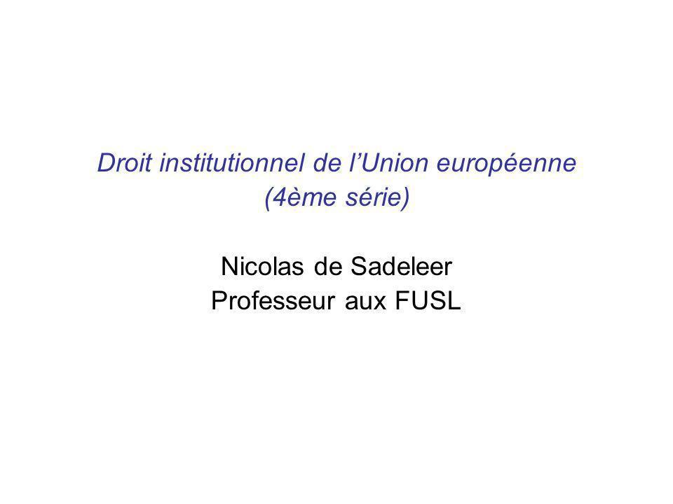 Droit institutionnel de lUnion européenne (4ème série) Nicolas de Sadeleer Professeur aux FUSL